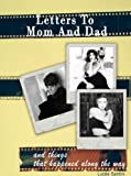 LETTERS TO MOM AND DAD And Things That Happened Along The Way