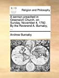 A Sermon Preached in Greenwich Church, on Sunday, November 4, 1792 by the Reverend a Burnaby, Andrew Burnaby, 114091281X