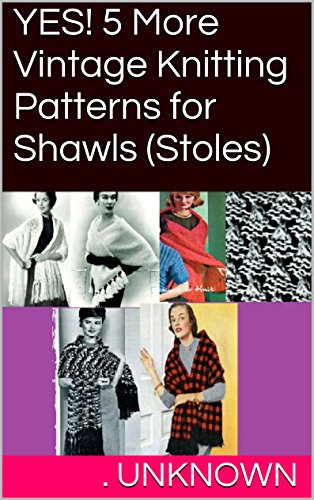 (YES! 5 More Vintage Knitting Patterns for Shawls (Stoles))