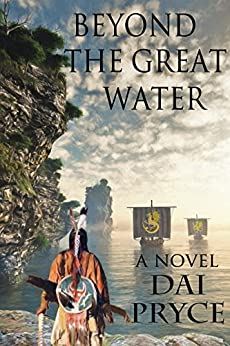 Beyond The Great Water: The Chronicles of Madoc, America's first Welshman (The Prince Madoc Trilogy Book 2) by [Pryce, Dai]