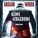 Keine Vergebung Hörbuch von Gregor Weber Gesprochen von: Gregor Weber
