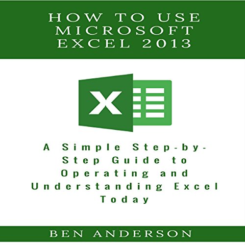 [F.r.e.e] How to Use Microsoft Excel 2013: A Simple Step-by-Step Guide to Operating and Understanding Excel To<br />T.X.T