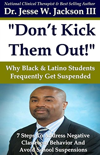 Books : Don t Kick Them Out! Why Black & Latino Students Get Suspended So Frequently & 7 Steps to Manage And Address Negative Classroom Behavior Problems And Avoid Suspension