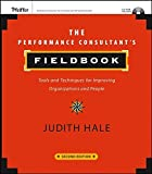 The Performance Consultant's Fieldbook, Second Edition: Tools and Techniques for Improving Organizations and People (with website)