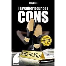 Travailler pour des cons (French Edition)
