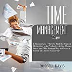 Time Management Tips: Two Manuscripts: Time Management: How to Find the Time and Motivation to Be Productive and Get Things Done, and Expert Enough: The Fastest Way to Create a Career as a Go-To Authority | Russell Davis
