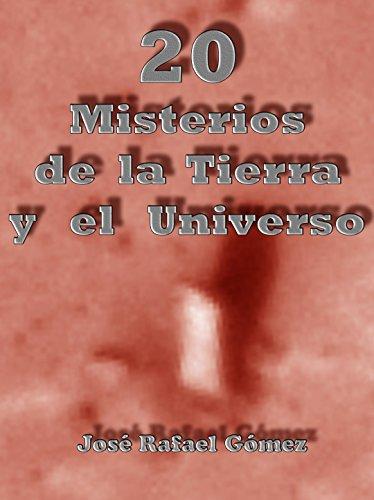 Descargar Libro 20 Misterios De La Tierra Y El Universo Jose Rafael Gomez