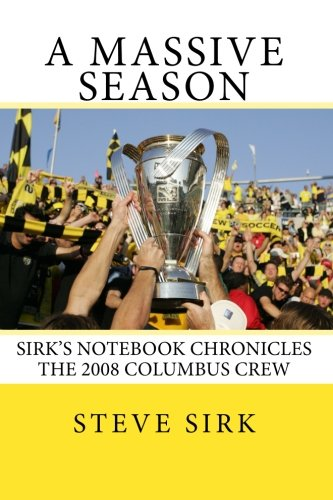 A Massive Season: Sirk's Notebook chronicles the 2008 Columbus (Mls Soccer 2008)