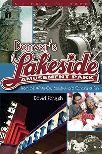 Denver's Lakeside Amusement Park: From the White City Beautiful to a Century of Fun (Timberline - Amusement Series Park