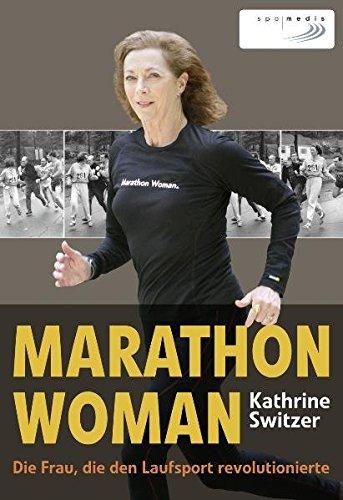 Marathon Woman: Die Frau, die den Laufsport revolutionierte