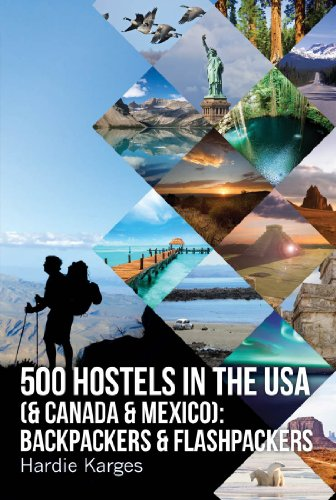 500 HOSTELS in the USA (& Canada & Mexico): Backpackers & Flashpackers (Backpackers &...