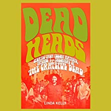Deadheads: Stories from Fellow Artists, Friends & Followers of the Grateful Dead Audiobook by Linda Kelly Narrated by Gwen Hughes, Jamie Renell