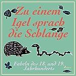 Zu einem Igel sprach die Schlange - Fabeln des 18. und 19. Jahrhunderts |  div.,Wilhelm Busch, Brüder Grimm,Johann Wolfgang Goethe
