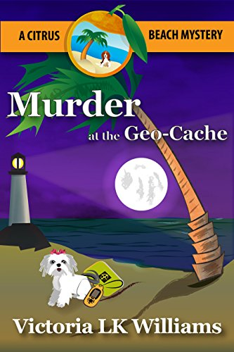 Murder at the Geo-Cache...A Citrus Beach Mystery (Citrus Beach Mysteries Book 3) by [Williams, Victoria LK]