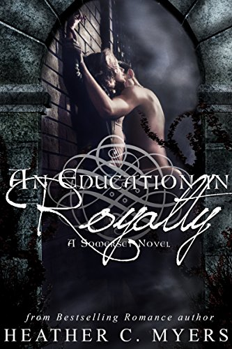 An Education in Royalty: A Somerset Novel (Somerset Series Book 1) by [Myers, Heather C.]
