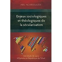 Enjeux sociologiques et théologiques de la sécularisation: Une étude de cas à N'Djaména en République du Tchad (French Edition)