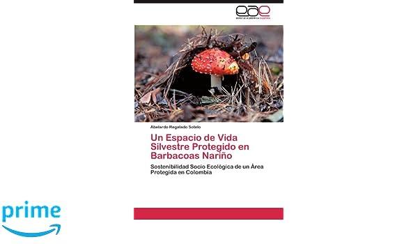 Amazon.com: Un Espacio de Vida Silvestre Protegido en Barbacoas Nariño: Sostenibilidad Socio Ecológica de un Área Protegida en Colombia (Spanish Edition) ...