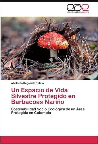 Un Espacio de Vida Silvestre Protegido en Barbacoas Nariño: Sostenibilidad Socio Ecológica de un Área Protegida en Colombia (Spanish Edition) (Spanish)