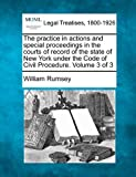 The practice in actions and special proceedings in the courts of record of the state of New York under the Code of Civil Procedure. Volume 3 Of 3, William Rumsey, 1240045956