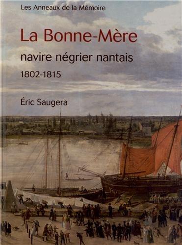 La Bonne-Mère, navire négrier nantais 1802-1815 Eric Saugera