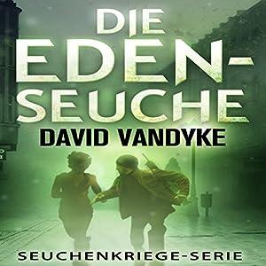 Die Eden-Seuche [The Eden Plague: An Apocalyptic Military Thriller, Plague Wars Series] Hörbuch