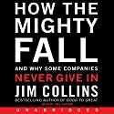 How the Mighty Fall: And Why Some Companies Never Give In Audiobook by Jim Collins Narrated by Jim Collins