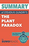 Summary of Steven R. Gundry's The Plant Paradox: Key Takeaways & Analysis