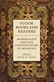 Tudor Books and Readers : Materiality and the Construction of Meaning, , 1107412552