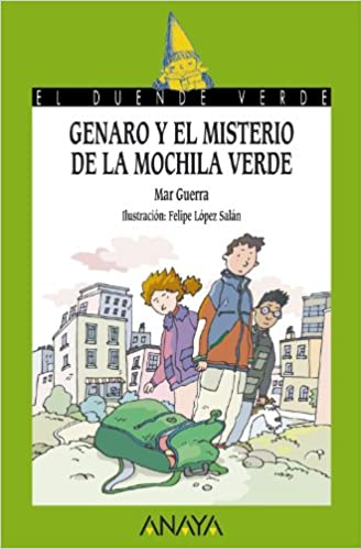 Genaro Y El Misterio De La Mochila Verde / Genaro And The Mystery Of The Green Backpack (El Duende Verde) (Spanish Edition): Mar Guerra: 9788467829143: ...