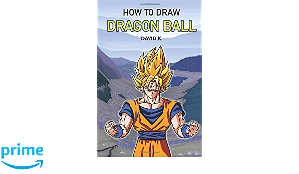How to draw dragonball z the step by step dragon ball z drawing how to draw dragonball z the step by step dragon ball z drawing book david k 9781976121654 amazon books publicscrutiny Image collections