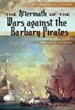 The Aftermath of the Wars Against the Barbary Pirates, Brendan January, 0822590948