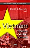 Vietnam: Service Sector Growth (Asian Political, Economic and Security Issues)