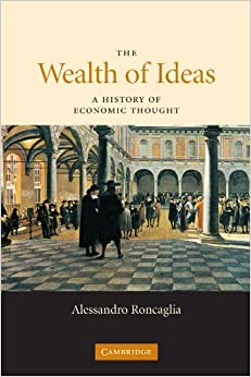 By Alessandro Roncaglia The Wealth of Ideas: A History of Economic Thought