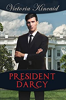 President Darcy: A Modern Pride and Prejudice Variation by [Kincaid, Victoria]