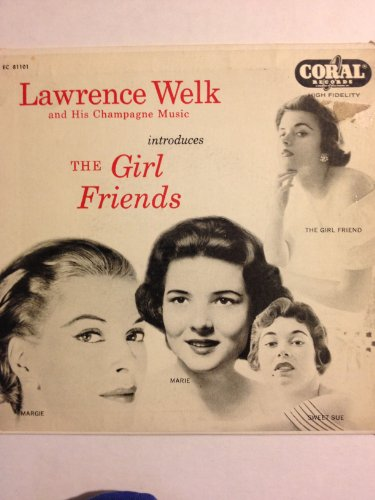 Lawrence Welk and His Champagne Music introduces Girl Friends