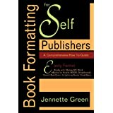 Book Formatting for Self-Publishers, a Comprehensive How-To Guide: Easily Format Books with Microsoft Word; Format eBooks for Kindle, Nook; Convert Bo
