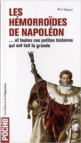 Les Hémorroïdes de Napoléon : Et toutes ces petites histoires qui ont fait la grande epub, pdf