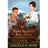 Mail Order Bride Romance: Two Suitors For Alice (A Sweet / Clean Western Historical Romance) (Sweet and Clean Inspirational Christian Romance Short Stories Book 6)