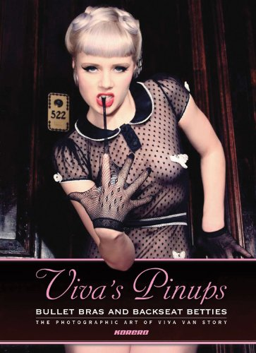 Viva's Pinups: Bullet Bras and Backseat Betties: The Photographic Art of Viva Van Story