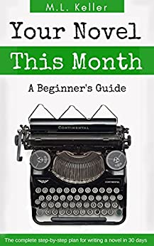 Your Novel, This Month: The step-by-step plan for writing a novel in 30 days by [Keller, M.L.]