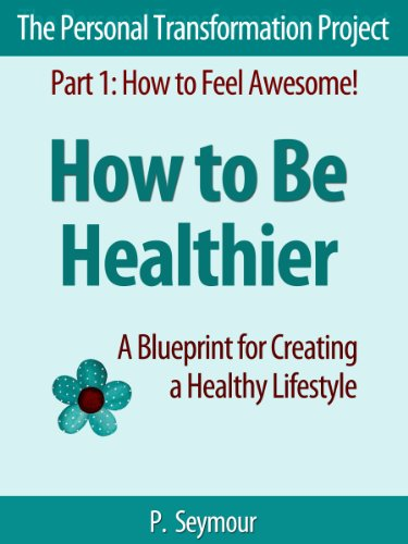 How to be healthier a blueprint for creating a healthy lifestyle how to be healthier a blueprint for creating a healthy lifestyle the personal transformation malvernweather Images