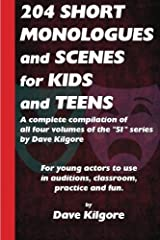 "204 Short Monologues and Scenes for Kids and Teens: A complete compilation of all four volumes of the ""51"" series by Dave Kilgore Paperback"