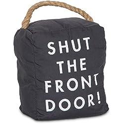 """Pavilion Gift Company 72196 Shut The Front Door! Door Stopper, 5 x 6"""""""