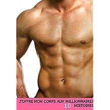 J'offre mon corps aux millionnaires, 10 histoires (French Edition)