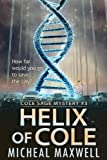 Helix of Cole: Book #3 (2018 Edition) (A Cole Sage Mystery) by  Micheal Maxwell in stock, buy online here