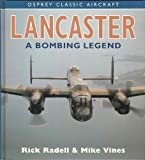 Lancaster : A Bombing Legend, Radell, Rick and Vines, Mike, 1855322676