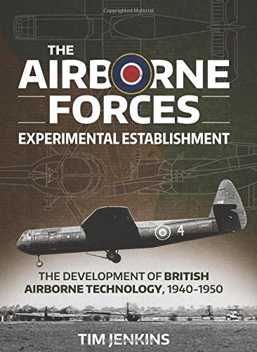 The Airborne Forces Experimental Establishment: The Development of British Airborne Technology 1940-1950 (Wolverhampton Military Studies)