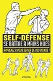 Se battre à mains nues : Apprenez à vous servir de vos poings !