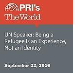 UN Speaker: Being a Refugee Is an Experience, Not an Identity | Maria Murriel