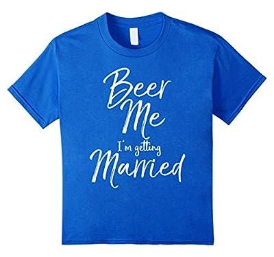 Beer Me I'm Getting Married Shirt Funny Bride & Groom Tee